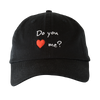 Do You ❤️  Me? Dad Hat