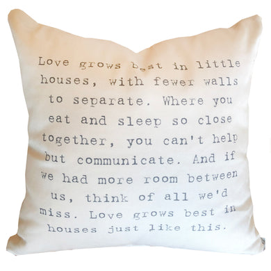 Love Grows Best In Little Houses Pillow