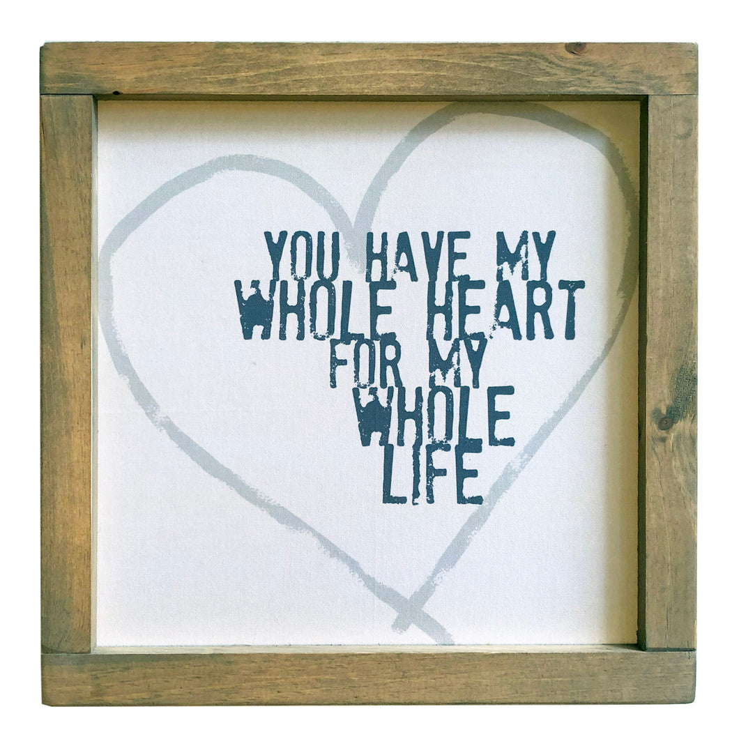 You Have My Whole Heart For My Whole Life \\ Valentine \\ Wedding \\ Anniversary  Framed Canvas