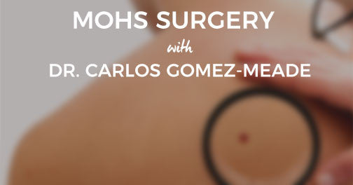 Mohs Surgery with Dr. Carlos Gomez-Meade
