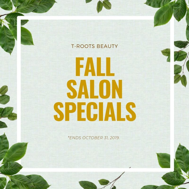 T-Roots Beauty Fall Salon Specials...Ends 10/31