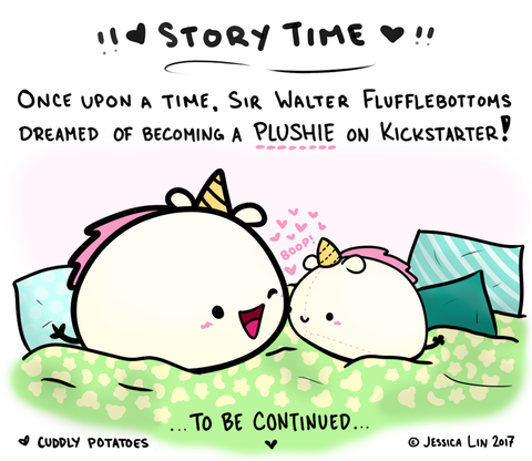 Cuddly Potatoes Storytime: Once upon a time, Sir Walter Flufflebottoms dreamed of becoming a plushie on Kickstarter!