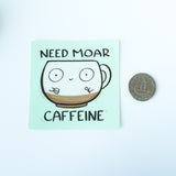 Need Moar Caffeine Vinyl Sticker