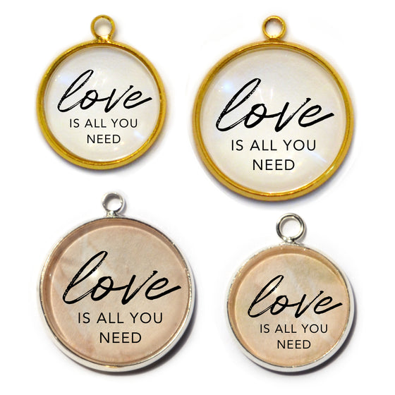"""Love Is All You Need"" Charm for Jewelry Making,  16 or 20mm, Silver, Gold"
