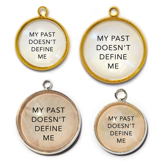 """My Past Doesn't Define Me"" Charm for Jewelry Making,  16 or 20mm, Silver, Gold"