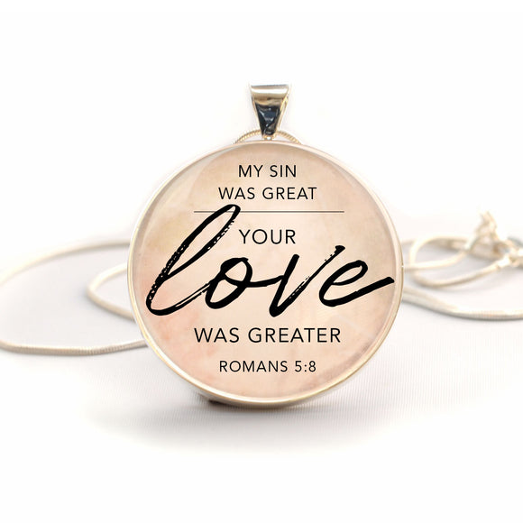 """My Sin Was Great; Your Love Was Greater"" Romans 5:8 Bible Verse Charm Necklace (Large)"