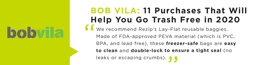 Still searching for a good alternative to Ziplock bags? We recommend Rezip's Lay-Flat reusable baggies. Made of FDA-approved PEVA material (which is PVC, BPA, and lead free), these freezer-safe bags are easy to clean and double-lock to ensure a tight seal (no leaks or escaping crumbs).