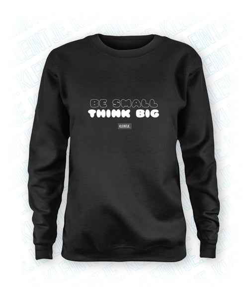 Be Small Think Big - Dames Sweater