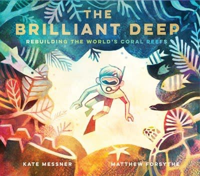 The Brilliant Deep: Rebuilding the World's Coral Reefs - Children's Hardback Book