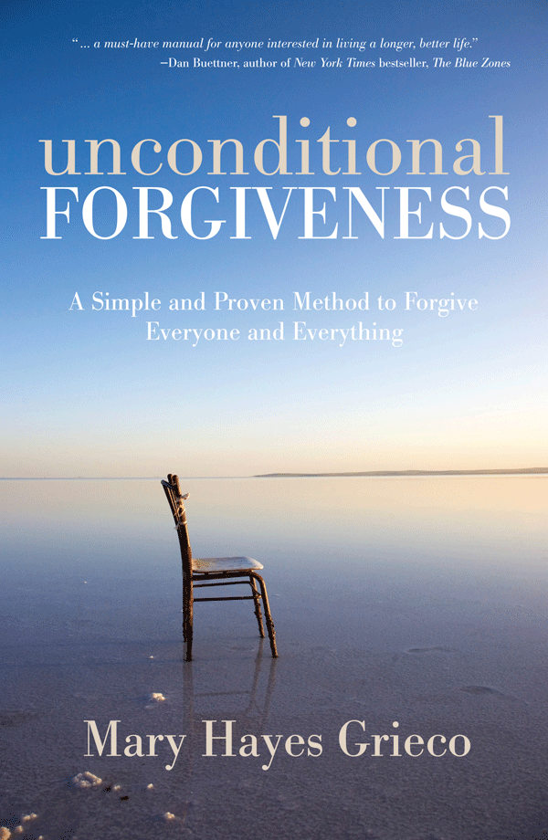 Unconditional Forgiveness A Simple and Proven Method to Forgive Everyone and Everything
