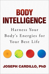 Body Intelligence: Harness Your Body's Energies for Your Best Life