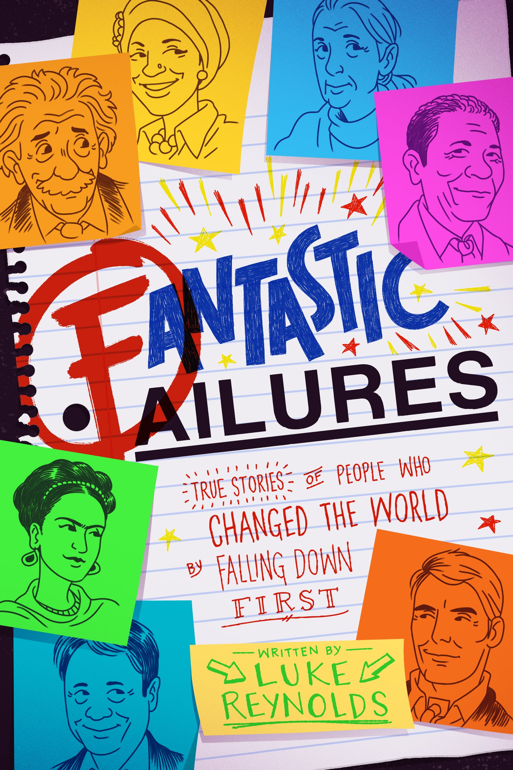 Fantastic Failures True Stories of People Who Changed the World by Falling Down First by Luke Reynolds