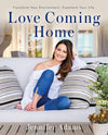 Love Coming Home: Transform Your Environment. Transform Your Life.