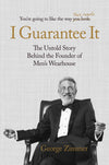 I Guarantee It: The Untold Story behind the Founder of Men's Wearhouse