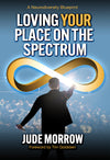 Loving Your Place on the Spectrum: A Neurodiversity Blueprint