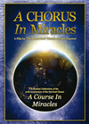 A Chorus in Miracles: A Musical Celebration of the 50th Anniversary of the Spiritual Classic A Course in Miracles""""