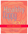 Healthy Happy Sexy Meditation