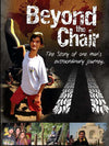 Beyond the Chair: The Story of One Man's Extraordinary Courage