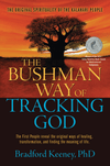 The Bushman Way of Tracking God: The First People reveal the original ways of healing, transformation, and finding the meaning of life