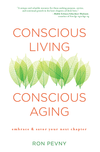 Conscious Living, Conscious Aging: Embrace and Savor Your Next Chapter
