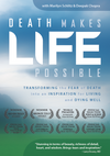 Death Makes Life Possible: Transforming the fear of death into an inspiration for living and dying well.