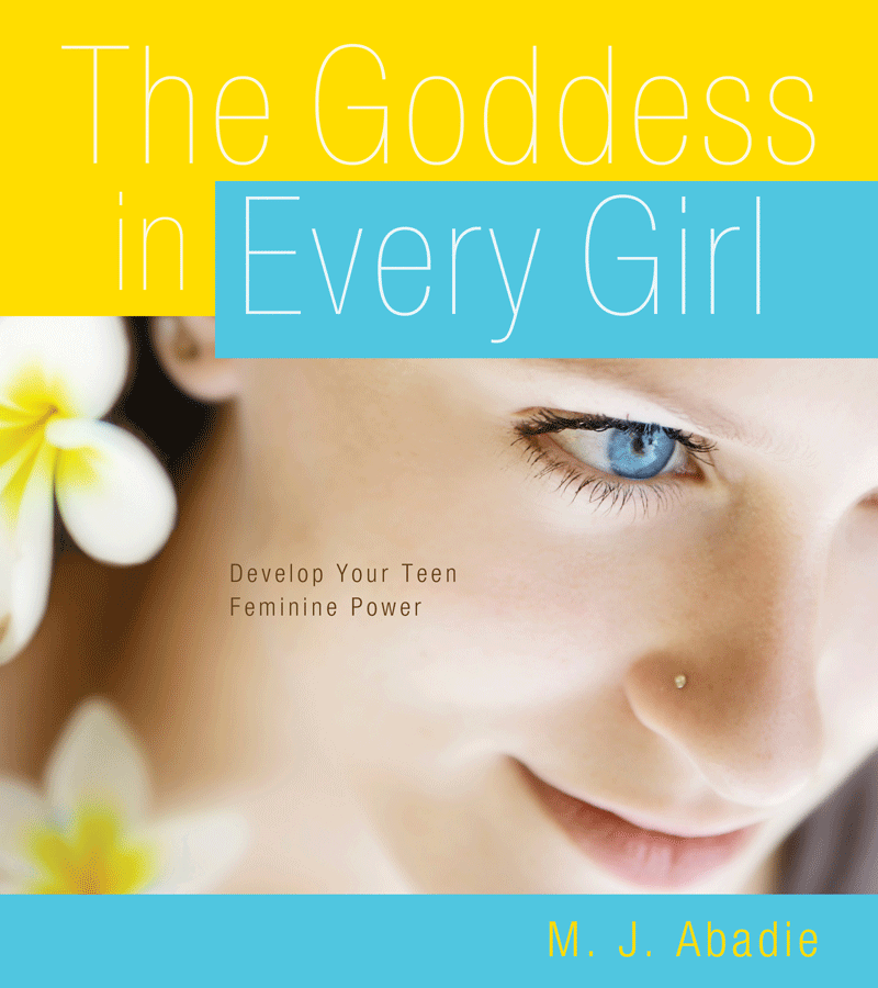 The Goddess in Every Girl Develop Your Feminine Power