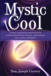 Mystic Cool: A Proven Approach to Transcend Stress, Achieve Optimal Brain Function, and Maximize Your Creative Intelligence