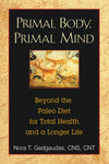 Primal Body, Primal Mind: Beyond the Paleo Diet for Total Health and a Longer Life