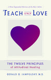 Teach Only Love: The Twelve Principles of Attitudinal Healing