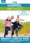 The Gabriel Method: Weight Loss for Kids: Practical Tips for Teaching The Gabriel Method to Children