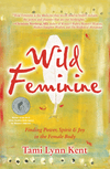 Wild Feminine: Finding Power, Spirit and Joy in the Female Body