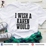 I Wish A Karen Would T-Shirt