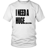 I Need A Huge T-Shirt