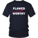 Flawed And Still Worthy T-Shirts - Shop Sassy Chick
