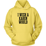I Wish A Karen Would Hoodies