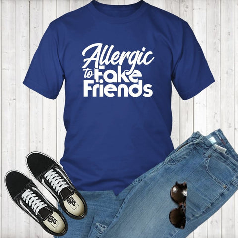 Allergic To Fake Friends T-Shirt - Shop Sassy Chick