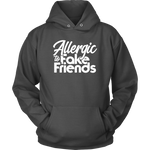 Allergic To Fake Friends Unisex Hoodie | Shop Sassy Chick
