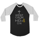 Keep Calm and Pray On Unisex Long Sleeve | Shop Sassy Chick
