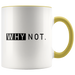 Why Not. Mugs - Shop Sassy Chick