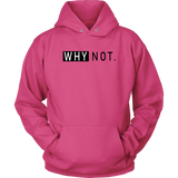 Why Not. Hoodies