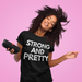 Strong And Pretty T-Shirt - Shop Sassy Chick