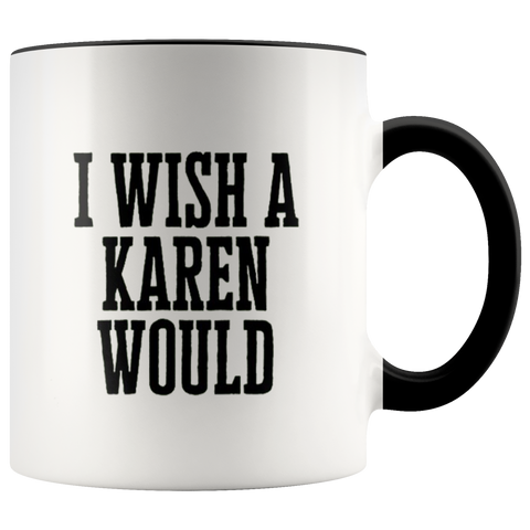 I Wish A Karen Would Mugs