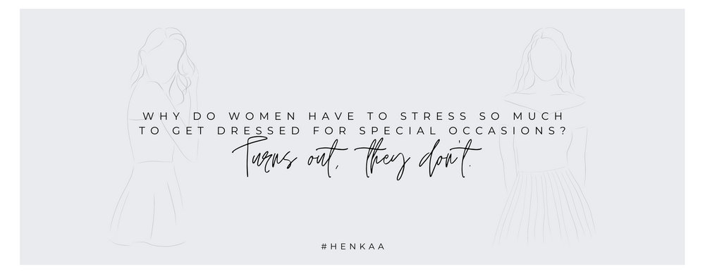 Why do women have to stress so much to get dressed for special occasions? Turns out, they don't. Henkaa