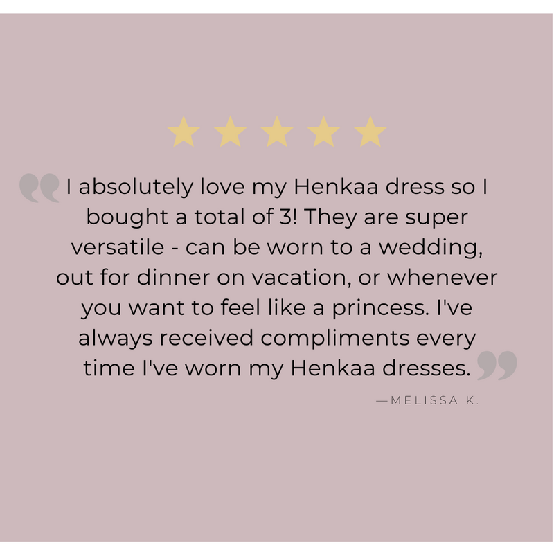 love my Henkaa dress so I bought a total of 3! They are super versatile - can be worn to a wedding, out for dinner on vacation, or whenever you want to feel like a princess. I've always received compliments every time I've worn my Henkaa dresses.