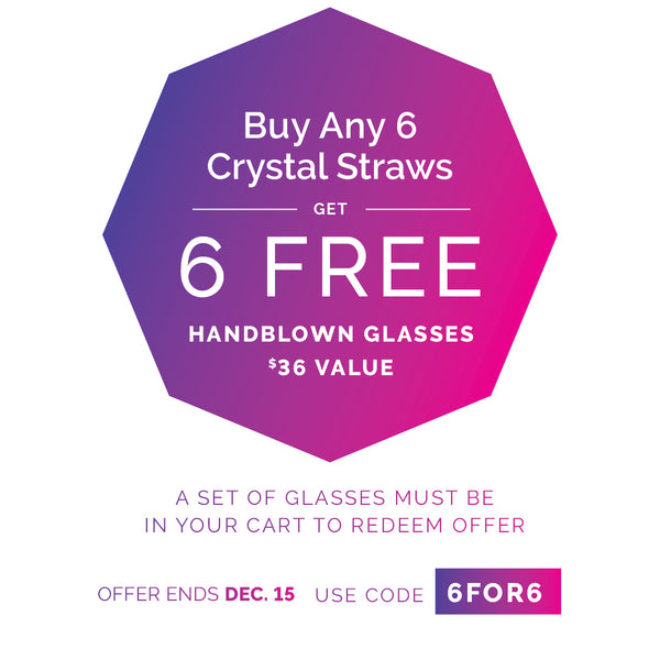 6 FREE GLASSES WITH PURCHASE OF ANY 6 STRAWS