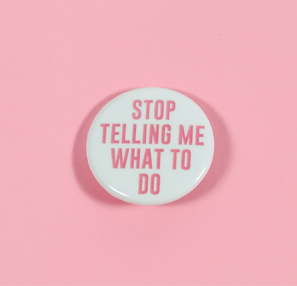 The F Word Gift Shop - Stop Telling Me Button