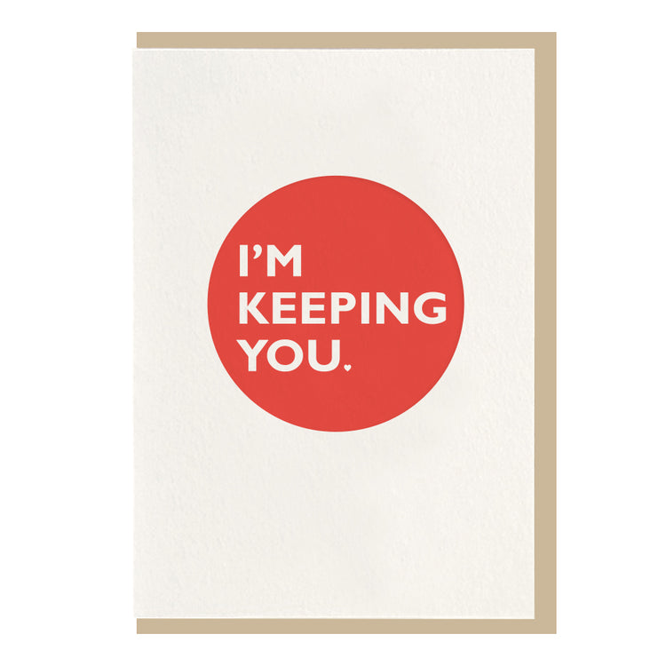 Dahlia Press - I'm Keeping You - Letterpress Card