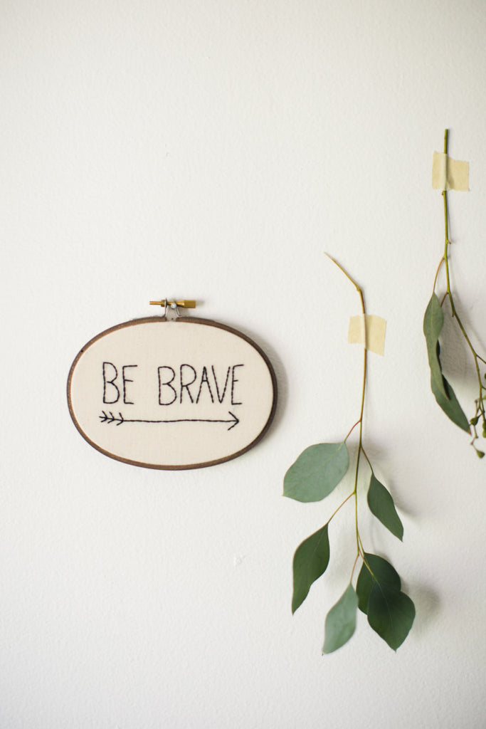 Thistle & Thread Design - Be Brave Embroidery Art