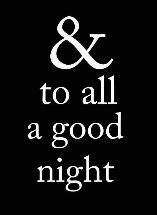 And to all a good night - Homeworks Etc ®