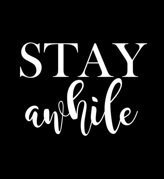 Stay Awhile Stencil Decal - Homeworks Etc ®